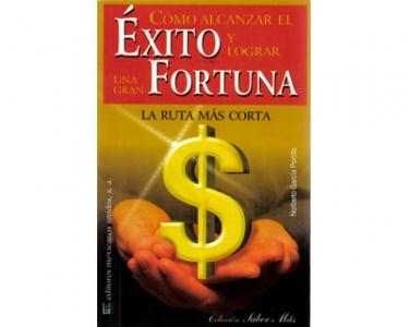 Cómo alcanzar el éxito y lograr una gran fortuna. La ruta más corta