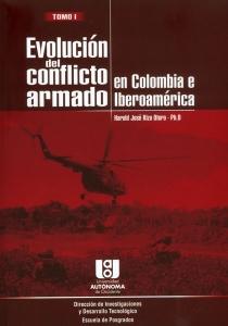 Evolución del conflicto armado en Colombia e Iberoamérica. Tomo I