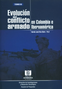 Evolución del conflicto armado en Colombia e Iberoamérica. Tomo III