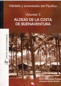 Aldeas de la costa de Buenaventura. Vol. 3. Hábitats y sociedades del Pacífico