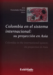 Colombia en el sistema internacional: su proyección en Asia. Colombia in the international system: its projection in Asia