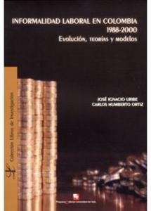 Informalidad laboral en Colombia 1988-2000. Evolución, teorías y modelos