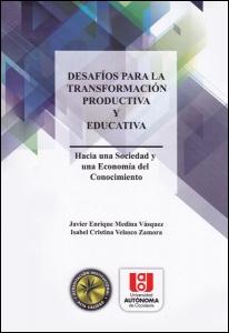 Desafíos para la transformación productiva y educativa. Hacia una sociedad y una economía del conocimiento