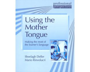 Using the mother tongue. Making the most of the learner's language