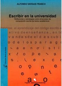 Escribir en la universidad. Reflexiones y estrategias sobre el proceso de composición escrita de textos académicos