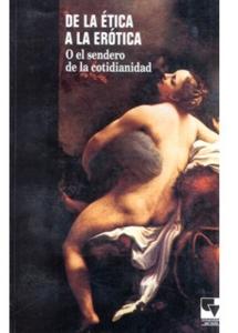De la ética a la erótica. O el sendero de la cotidianidad