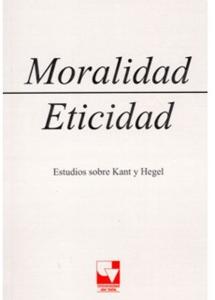 Moralidad y Eticidad. Estudios sobre Kant y Hegel