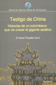 Testigo de China. Historias de un colombiano que vio crecer el gigante asiático
