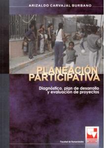 Planeación participativa. Diagnóstico, plan de desarrollo y evaluación de proyectos