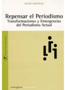 Repensar el periodismo. Transformaciones y emergencias del periodismo actual