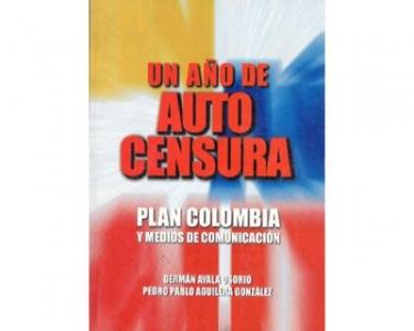 Un año de Auto Censura. Plan Colombia y medios de comunicación