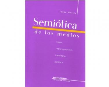 Semiótica de los medios. Signo, representación, ideología, política