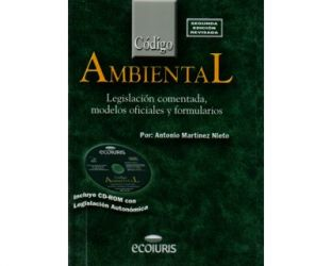 Código ambiental. Legislación comentada, modelos oficiales y formularios. (Incluye CD-ROM)