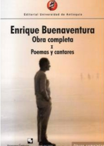 Enrique Buenaventura. Poemas y cantares. Obra Completa I
