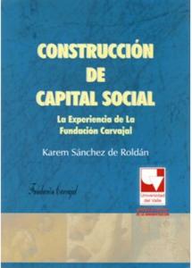 Construcción de capital social. La experiencia de la Fundación Carvajal