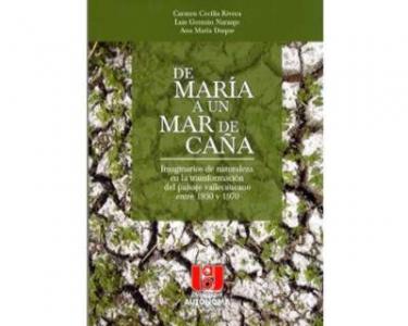 De María a un mar de caña. Imaginarios de naturaleza en la transformación del paisaje vallecaucano entre 1950 y 1970