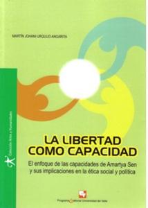 La libertad como capacidad. El enfoque de las capacidades de Amartya Sen y sus implicaciones en la ética social y política