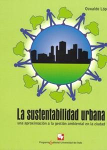 La sustentabilidad urbana. Una aproximación a la gestión ambiental en la ciudad