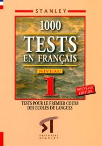 1000 Tests en Français. Nivel 1. Test pour le premierm cours des ecoles de langues