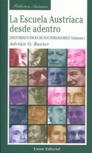 La escuela austriaca desde adentro. Historias e ideas de sus pensadores. Tomo I