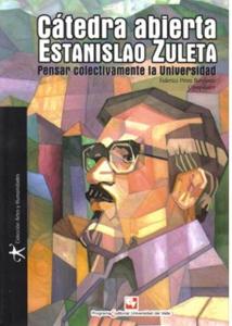 Cátedra abierta Estanislao Zuleta. Pensar colectivamente la universidad
