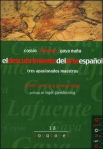 El descubrimiento del arte español. Cossío, Lafuente y Gaya Nuño: tres apasionados maestros