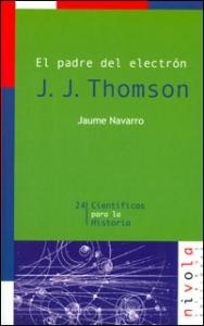 El padre del electrón. J. J. Thomson