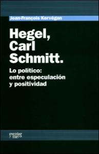 Hegel, Carl Schmitt. Lo político: entre especulación y positividad