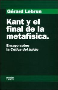 Kant y el final de la metafísica. Ensayo sobre la Crítica del Juicio