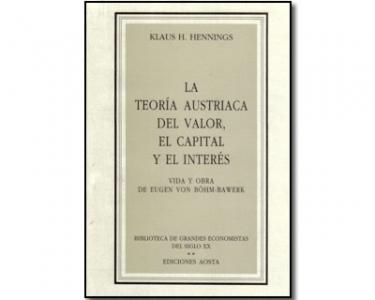 La teoría Austriaca del valor, el capital y el interés. Vida y obra de Eugen von Böhm–Bawerk