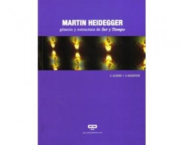 Martin Heidegger. Génesis y estructura de Ser y Tiempo