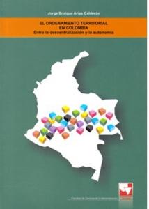 El ordenamiento territorial en Colombia. Entre la descentralización y la autonomía