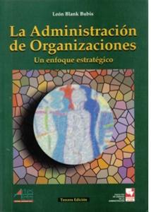 La administración de organizaciones: un enfoque estratégico
