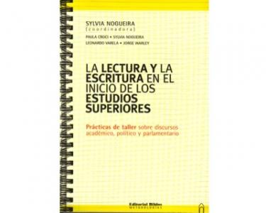 La lectura y la escritura en el inicio de los estudios superiores. Prácticas de taller sobre discursos académico, político y parlamentario