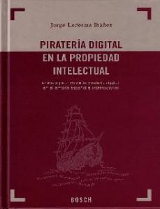 Piratería digital en la propiedad intelectual. Análisis jurídico de la piratería digital en el ámbito español e internacional