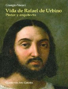 Vida de Rafael de Urbino. Pintor y arquitecto