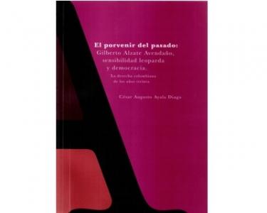 El porvenir del pasado: Gilberto Alzate Avendaño, sensibilidad leoparda y democracia. La derecha colombiana de los años treinta