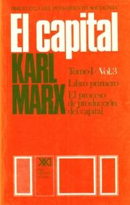 El capital. Tomo 1. Vol 3. Libro primero: el proceso de producción del capital