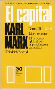 El capital. Tomo 3. Vol 6. Libro tercero: el proceso global de la producción capitalista