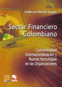 Sector financiero colombiano. Concentración internacionalización y nuevas tecnologías en las organizaciones