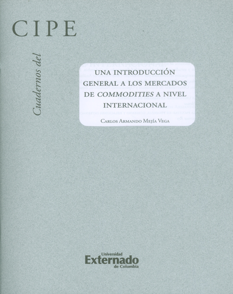 CUADERNOS DEL CIPE N. 33 UNA INTRODUCCIÓN GENERAL A LOS MERCADOS DE COMMODITIES A NIVEL INTERNACIONAL