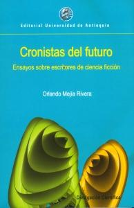 Cronistas del futuro. Ensayos sobre escritores de ciencia ficción