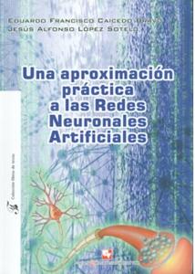 Una aproximación práctica a las Redes Neuronales Artificiales. Incluye CD