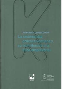 La racionalidad práctica Kantiana y su contribución a la ética empresarial