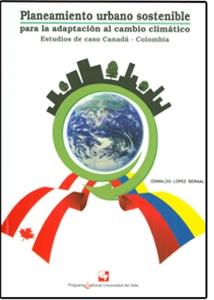 Planeamiento urbano sostenible para la adaptación del cambio climático. Estudios de caso Canadá-Colombia