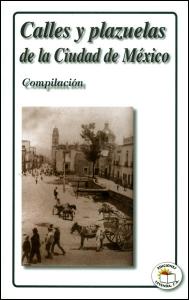 Calles y plazuelas de la Ciudad de México. Compilación