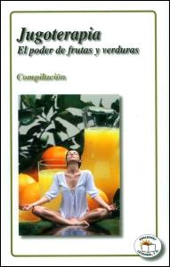 Jugoterapia: el poder de frutas y verduras. Compilación