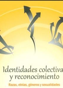 Identidades colectivas y reconocimiento. Razas, etnias, géneros y sexualidades