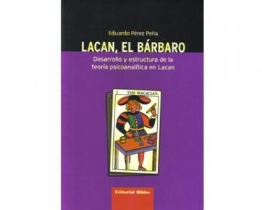 Lacan, el bárbaro. Desarrollo y estructura de la teoría psicoanalítica en Lacan