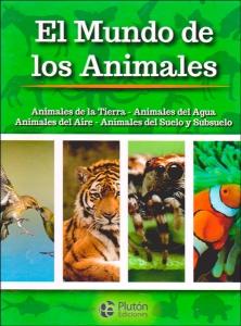 El mundo de los animales. Animales de la tierra, animales del agua, animales del aire, animales del suelo y subsuelo